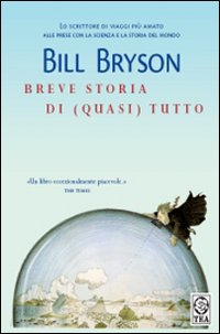 """""""Breve storia di (quasi) tutto"""" Bill Bryson, Ed Tea"""