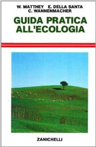 Guida pratica all'ecologia, Matthey – Della Santa – Wannenmacher. Ed. Zanichelli