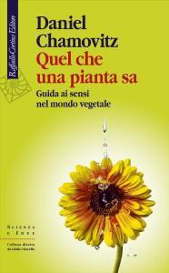 Quel che una pianta sa. Guida ai sensi nel mondo vegetale. Daniel Chamovitz. Ed. Raffaello Cortina