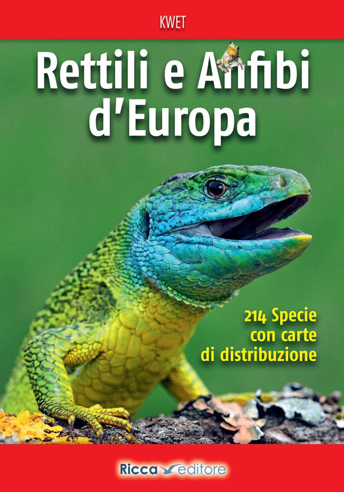 Rettili e Anfibi d'Europa. Axel Kwet. Ricca Editore.