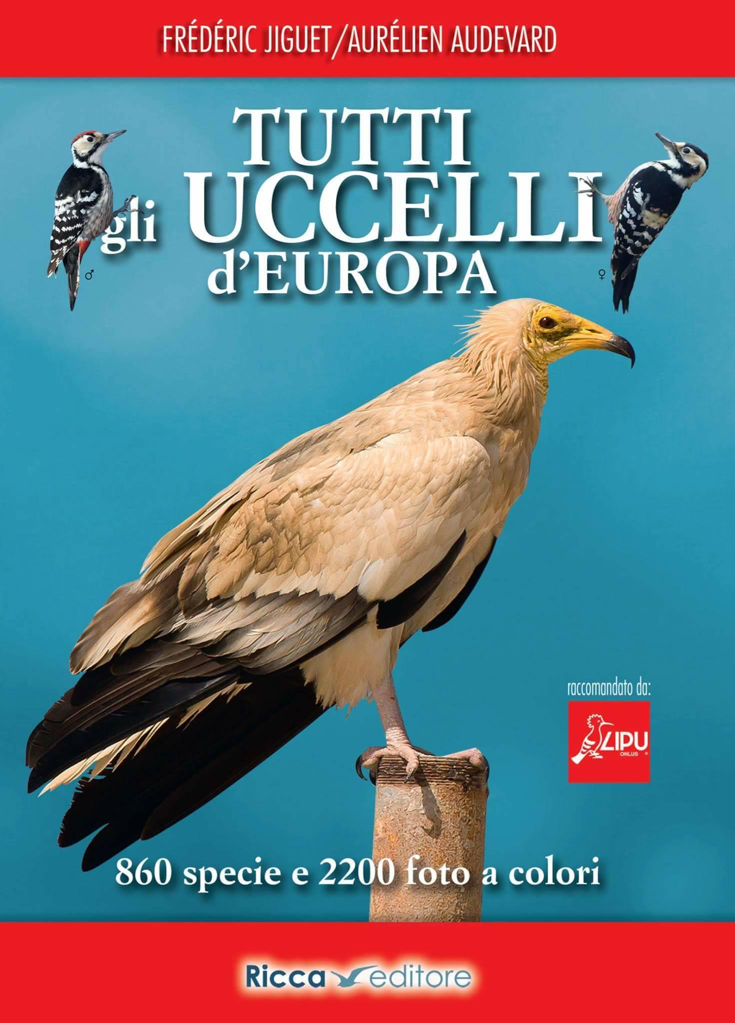 Tutti gli uccelli d'Europa. Frédéric Jiguet / Aurélien Audevard. Ricca Editore