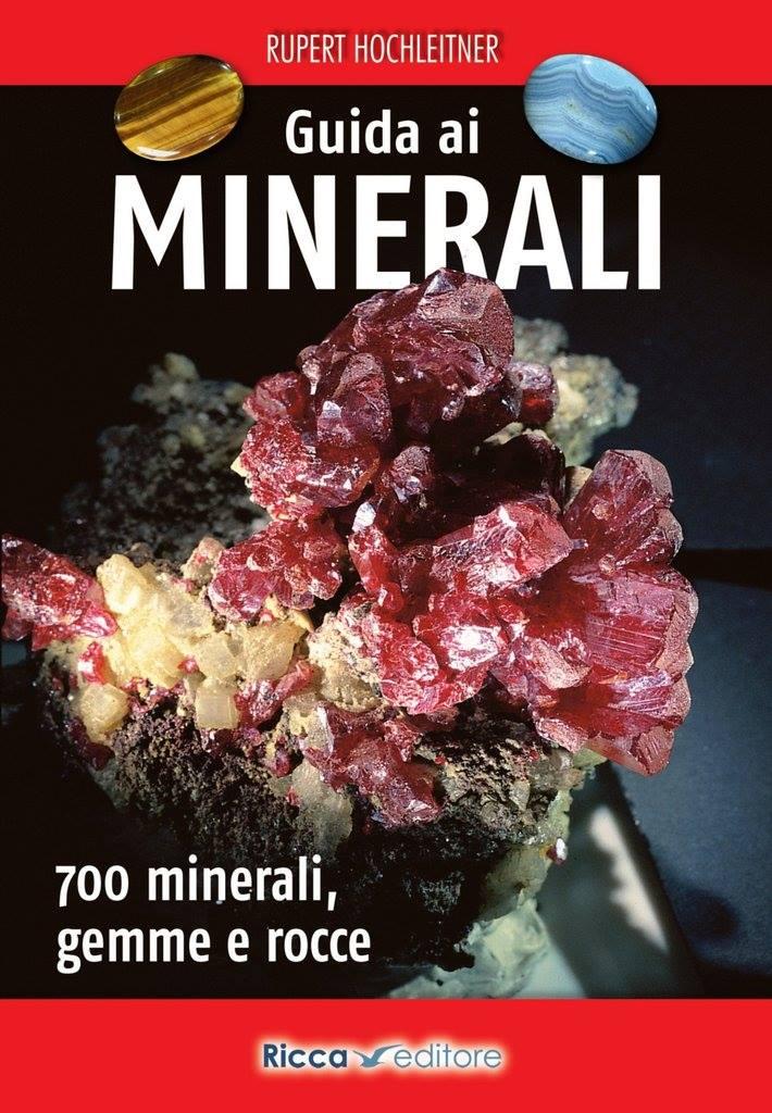 Guida ai minerali. 700 minerali, gemme e rocce. Rupert Hochleitner. Ricca Editore